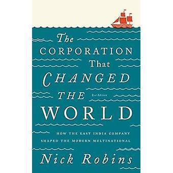 Företaget som förändrade världen Hur Ostindiska kompaniet formade det moderna multinationella företaget av Robins & Nick