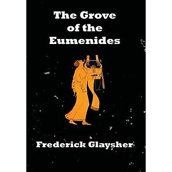 The Grove of the Eumenides Essays on Literature Criticism and Culture by Glaysher & Frederick