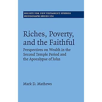Riches Poverty and the Faithful by Mathews & Mark D.