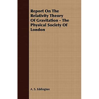 Report on the Relativity Theory of Gravitation  The Physical Society of London by Eddington & Arthur Stanley