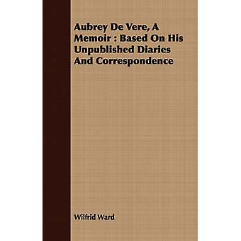 Aubrey De Vere A Memoir  Based On His Unpublished Diaries And Correspondence by Ward & Wilfrid