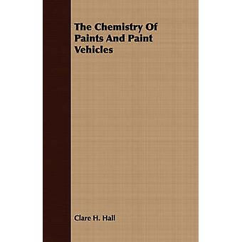 The Chemistry Of Paints And Paint Vehicles by Hall & Clare H.