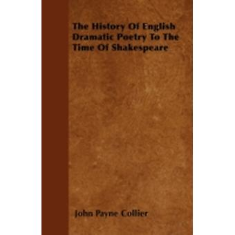 The History Of English Dramatic Poetry To The Time Of Shakespeare by Collier & John Payne