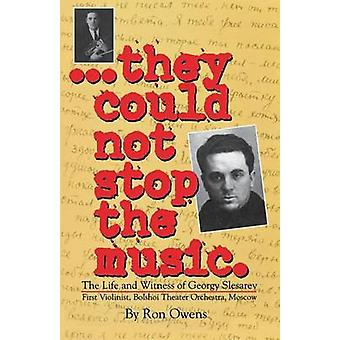 They Could Not Stop the Music The Life and Witness of Georgy Slesarev by Owens & Ron