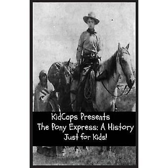 The Pony Express A History Just for Kids by KidCaps