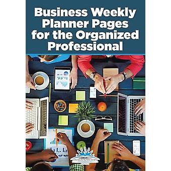 Business Weekly Planner Pages for the Organized Professional by Daybook Heaven Books