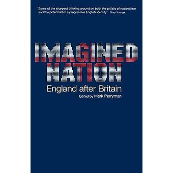 Imagined Nation England After Britain by Perryman & Mark