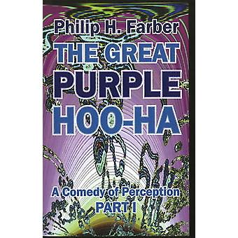 The Great Purple HooHa A Comedy of Perception Part I by Farber & Philip H.