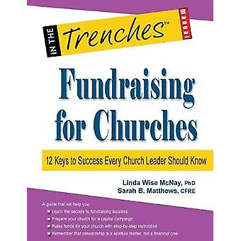 Fundraising for Churches 12 Keys to Success Every Church Leader Should Know by McNay & Linda Wise
