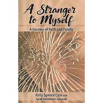 A Stranger to Myself A Journey of Faith and Family by Cain & Kelly Spence