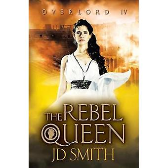 The Rebel Queen by Smith & JD