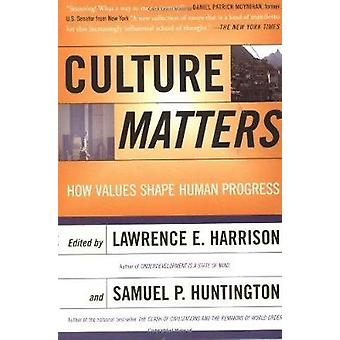 Culture Matters How Values Shape Human Progress by Harrison & Lawrence E.