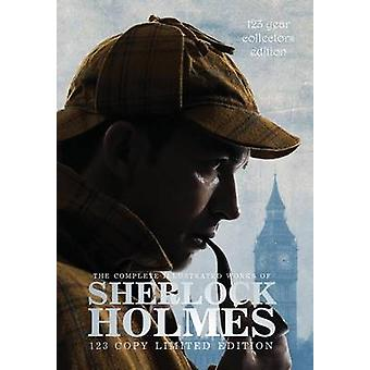 The Complete Illustrated Works of Sherlock Holmes 123 Year Collectors Edition 123 Copy Limited Edition by Doyle & Sir Arthur Conan