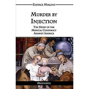 Murder by Injection by Mullins & Eustace Clarence