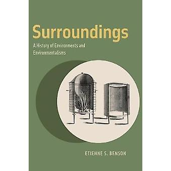 Surroundings - A History of Environments and Environmentalisms by Etie