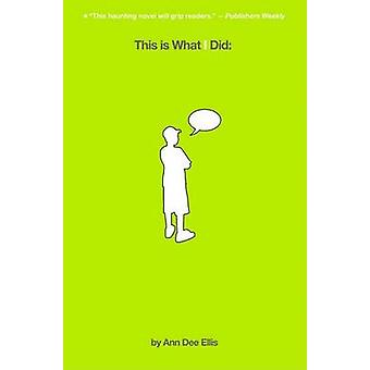 This is What I Did - by Ann Dee Ellis - 9780316013628 Book