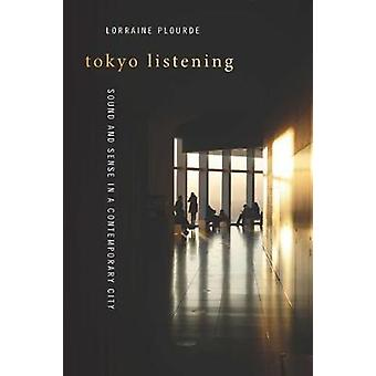 Tokyo Listening - Sound and Sense in a Contemporary City by Lorraine P