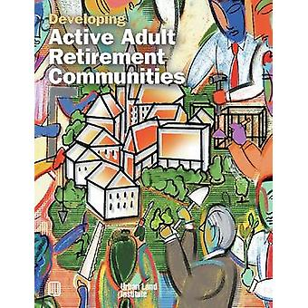 Developing Active Adult Retirement Communities by Diane R. Suchman -