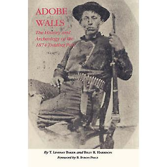 Adobe Walls - The History and Archaeology of the 1874 Trading Post par
