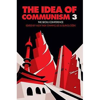 The Idea of Communism - The Seoul Conference - Vol.3 by Alex Taek-Gwang