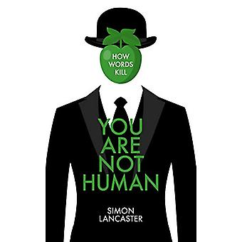 You Are Not Human - How Words Kill by Simon Lancaster - 9781785904073