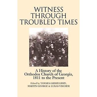 Witness Through Troubled Times - A History of the Orthodox Church of G