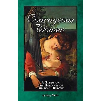 Courageous Women - A Study of the Heroines of Biblical History by Stac