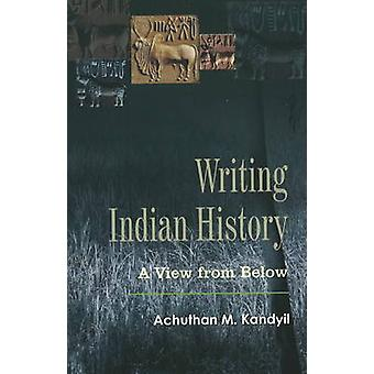 Writing Indian History - A View from Below by Achuthan M. Kandyil - 97