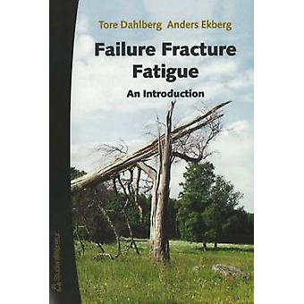 Failure Fracture Fatigue - An Introduction by Tore Dahlberg - Anders E