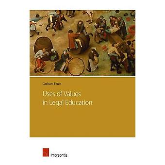 Uses of Values in Legal Education - 2015 by Graham Ferris - 9781780681