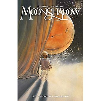 Moonshadow - The Definitive Edition by J.M. Dematteis - 9781506709468