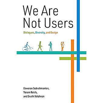 We Are Not Users - Dialogues - Diversity - and Design by Eswaran Subra