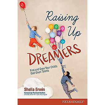 Raising Up Dreamers by Shelia Erwin - 9781589979994 Book