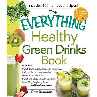 The Everything Healthy Green Drinks Book - Includes Sweet Beets with A