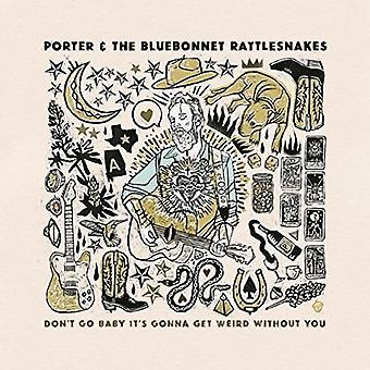 Porter & the Bluebonnet Rattlesnakes - Don't Go Baby It's Gonna Get Weird Without You [CD] USA import