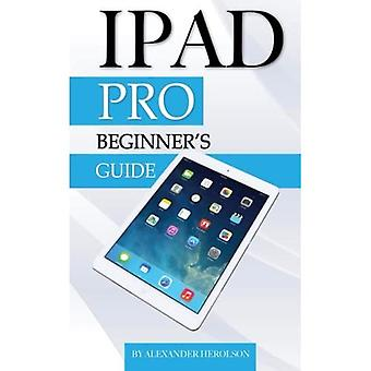 iPad Pro: Beginner's Guide