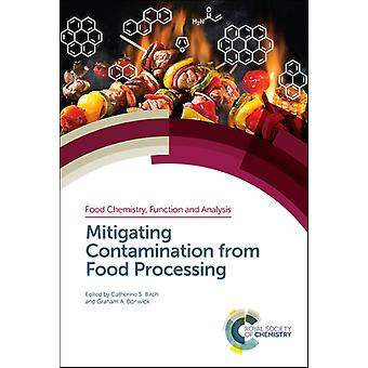 Mitigating Contamination from Food Processing by Edited by Catherine S Birch & Edited by Graham A Bonwick