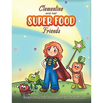 Clementine and her SUPER FOOD Friends by Carolyn Botero & Maria Cohen