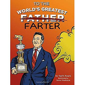 To the World's Greatest Farter: A Tribute to Dad