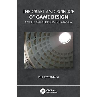 The Craft and Science of Game Design  A Video Game Designers Manual by Philippe O Connor