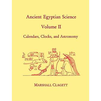 Ancient Egyptian Science - A Source Book. Volume Two - Calendars - Cloc