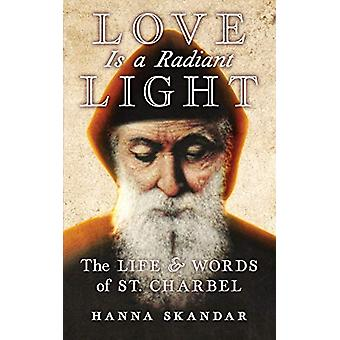 Love is a Radiant Light - The Life & Words of Saint Charbel by Sai