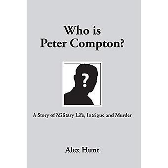 Who is Peter Compton? - A Story of Military Life - Intrigue and Murder