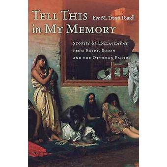 Tell This in My Memory by Eve M. Troutt Powell