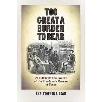 Too Great a Burden to Bear by Christopher B. Bean
