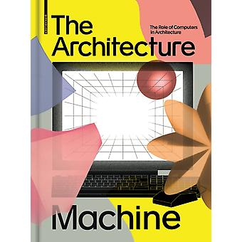 The Architecture Machine  The Role of Computers in Architecture by Edited by Teresa Fankhanel & Edited by Andres Lepik
