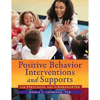 Positive Behavior Interventions and Supports for Preschool and Kindergarten by Marla J. Lohmann