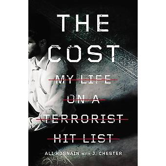 The Cost - My Life on a Terrorist Hit List by Ali Husnain - J. Chester