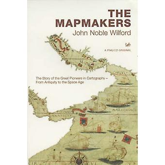 The Mapmakers - The Story of the Great Pioneers in Cartography - From