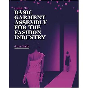 Guide to Basic Garment Assembly for the Fashion Industry by Jayne Smi
